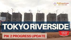 PIK 2 Progress Apartemen Tokyo Riverside Maret 2021