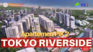 PIK 2 Apartemen Tokyo Riverside Video