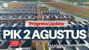 PIK 2 Progress Update Agustus 2021